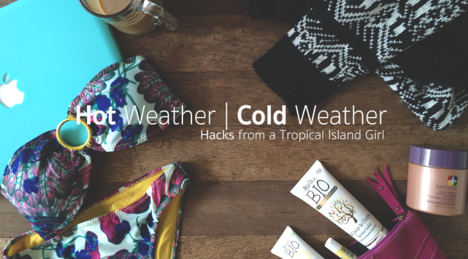 Hot Weather | Cold Weather: Hacks from a Tropical Island Girl